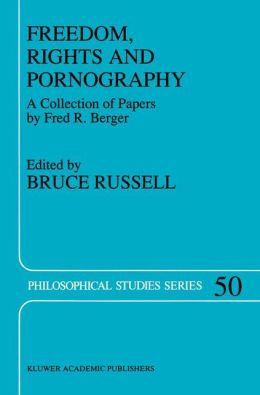 Freedom, Rights And Pornography: A Collection of Papers by Fred R. Berger