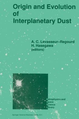 Origin and Evolution of Interplanetary Dust: Proceedings of the 126th Colloquium of the International Astronomical Union, Held in Kyoto, Japan, August 27-30, 1990