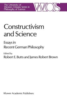 Constructivism and Science: Essays in Recent German Philosophy
