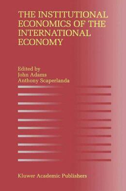 The Institutional Economics of the International Economy