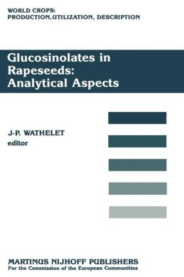 Glucosinolates in Rapeseeds: Analytical Aspects: Proceedings of a Seminar in the CEC Programme of Research on Plant Productivity, held in Gembloux (Belgium), 1-3 October 1986