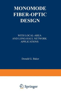 Monomode Fiber-Optic Design: With Local-Area and Long-Haul Network Applications