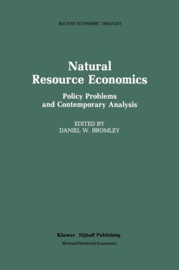 Natural Resource Economics: Policy Problems and Contemporary Analysis
