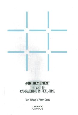 In The Moment: The Art of Campaigning in Real-Time