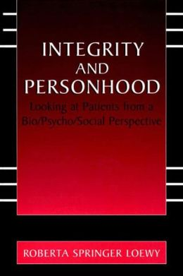Integrity and Personhood: Looking at Patients from a Bio/Psycho/Social Perspective
