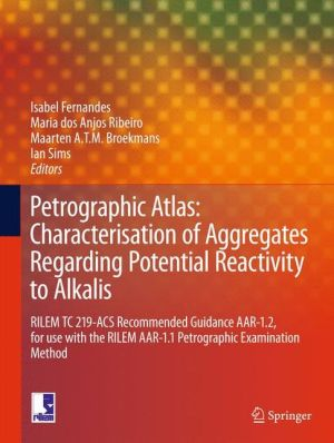 Petrographic Atlas: Characterisation of Aggregates Regarding Potential Reactivity to Alkalis: RILEM TC 219-ACS Recommended Guidance AAR-1.2, for Use with the RILEM AAR-1.1 Petrographic Examination Method