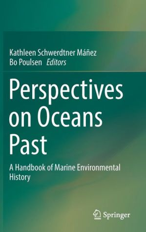 Perspectives on Oceans Past: A Handbook of Marine Environmental History