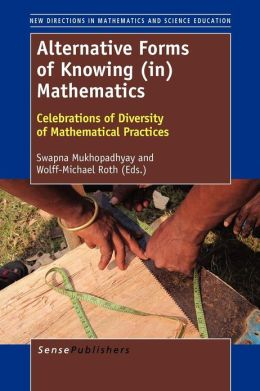 Alternative Forms of Knowing (in) Mathematics: Celebrations of Diversity of Mathematical Practices