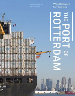 The Port of Rotterdam: World Between City and Sea