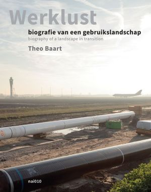 Theo Baart: Werklust: Biography of a Landscape in Transition