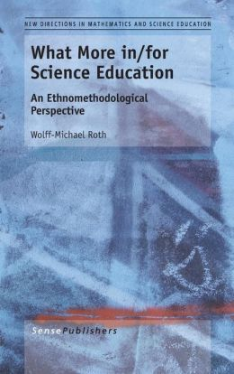 What More In/For Science Education: An Ethnomethodological Perspective