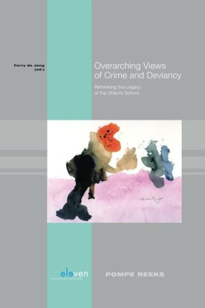 Overarching Views of Crime and Deviancy: Rethinking the Legacy of the Utrecht School
