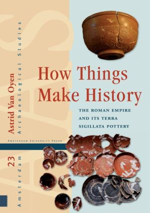 How Things Make History - The Roman Empire and its terra sigillata Pottery