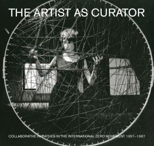 The Artist as Curator: Collaborative Initiatives in the International Zero Movement 1957-1967