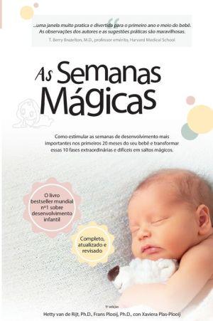As Semanas Magicas: Como Estimular As Semanas de Desenvolvimento Mais Importantes Nos Primeiros 20 Meses do Seu Bebe e Transformar Essas 10 Fases Extraordinarias e Dificeis Em Saltos Magicos.