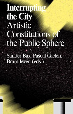 Interrupting the City: Artistic Constitutions of the Public Sphere