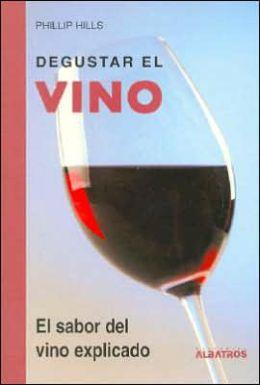Degustar El Vino: El Sabor Del Vino Explicado