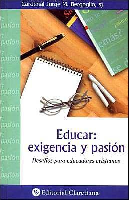 Educar Exigencia Y Pasion - Desafios Para Educadores Cristianos