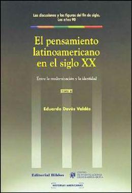 El Pensamiento Latinoamericano en el Siglo XX: Entre la Modernizacion y la Identidad