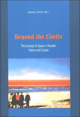 Beyond the Limits: The Concept of Space in Russian History and Culture
