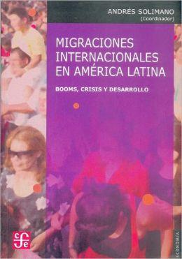 Migraciones internacionales en America Latina: booms, crisis y desarrollo