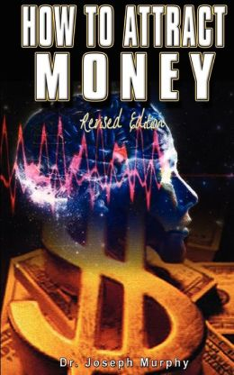 How to Attract Money Revised Edition