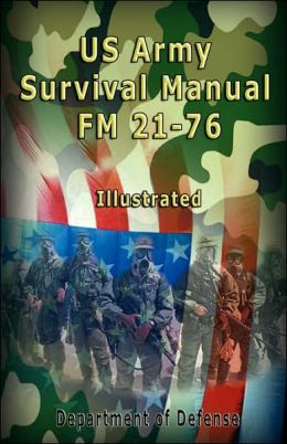 Us Army Survival Manual: FM 21-76 , Illustrated