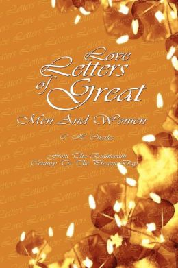 Love Letters Of Great Men And Women: From The Eighteenth Century To The Present Day (Beta Nu Publishing)