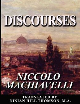 machiavelli s discourses He breadth of machiavelli's contribution to the history of politi- known discourses on livy the principality & the republic.