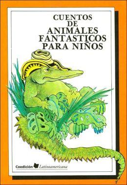 Cuentos de animales fantasticos para niños (Coedicion Latinoamericana Series)