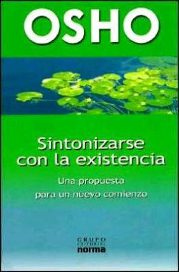 Sintonizarse Con la Existencia: Una Propuesta Para UN Nuevo Comienzo