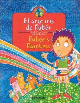 El Arco Iris de Ruben / Ruben's Rainbow: Bilingual Collection