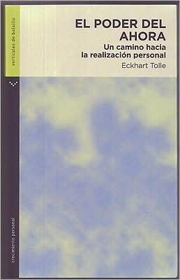 El poder del ahora: Un camino hacia la realización personal (The Power of Now: A Guide to Spiritual Enlightenment)