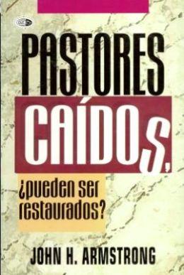Postores Caidos: Pueden Ser Restaurados = Can Fallen Pastors Be Restored?