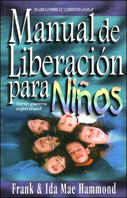Manual de Liberacin Para Nios: Children's Deliverance Manual