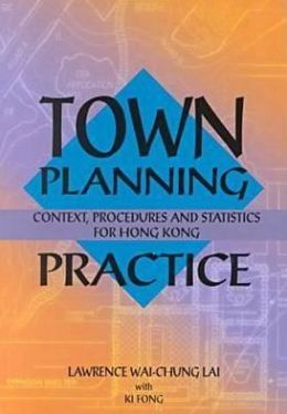 Town Planning Practice: Context, Procedures and Statistics for Hong Kong