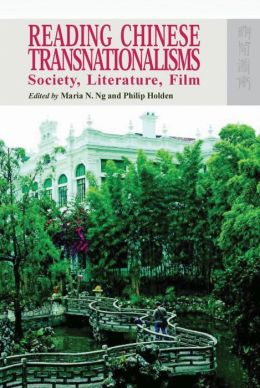 Reading Chinese Transnationalisms: Society, Literature, Film
