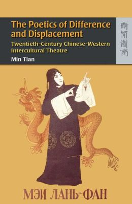 The Poetics of Difference and Displacement: Twentieth-Century Chinese-Western Intercultural Theater