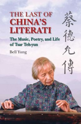 The Last of China's Literati: The Music, Poetry and Life of Tsar Teh-yun