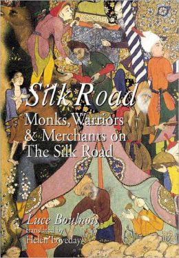 Silk Road: Monks, Warriors and Merchants on the Silk Road