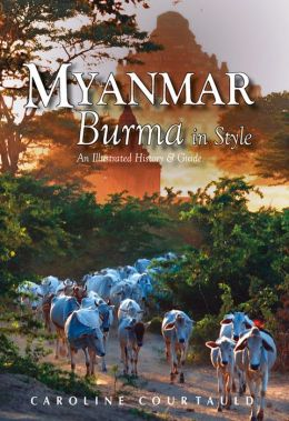Myanmar: An Illustrated History and Guide to Burma