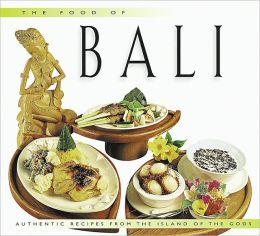 The Food of Bali: Authentic Recipes from the Island of the Gods