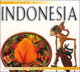 The Food of Indonesia; Authentic Recipes from the Spice Islands