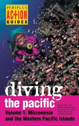 Diving the Pacific: Volume 1: Micronesia and the Western Pacific Islands