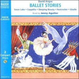 Ballet Stories: Cappelia, Giselle, Sleeping Beauty, the Nutcracker, Swann Lake