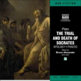 The Trial and Death of Socrates: Apology - Phaedo