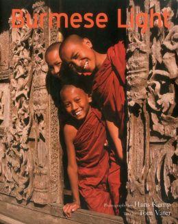 Burmese Light: Impressions of the Golden Land (Burma - Myanmar)