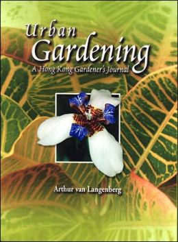 Urban Gardening: A Hong Kong Gardener's Journal