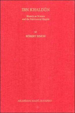 Ibn Khaldun: History As Science and the Patrimonial Empire