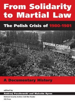 From Solidarity to Martial Law: The Polish Crisis of 1980-1981: A Documentary History